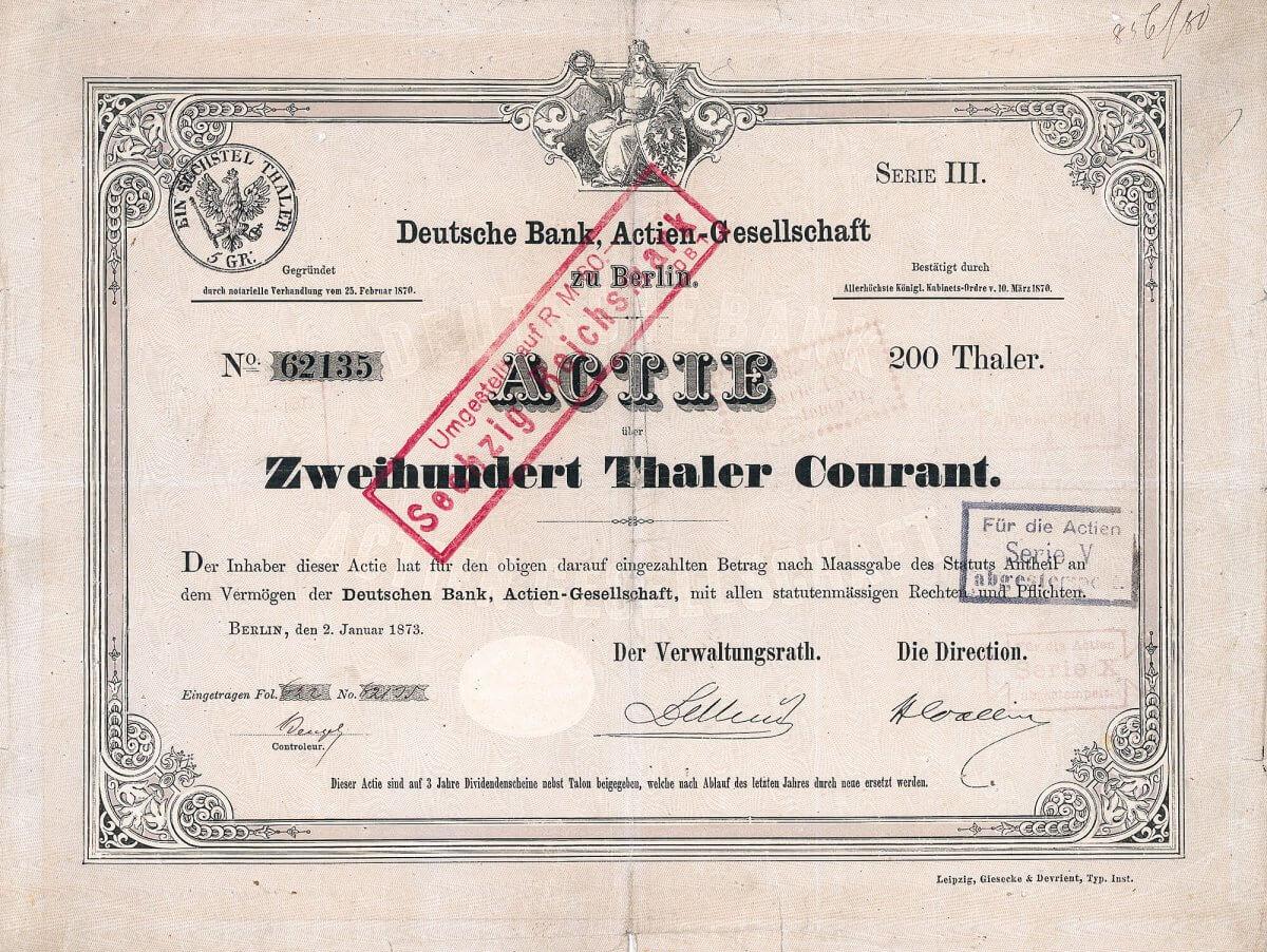 Deutsche Bank, Berlin, Aktie über 200 Taler von 1873. Das einzige bekannte Stück aus 1873 und gleichzeitig die zweitälteste bekannte Aktie dieser bedeutenden Bank (älteste bekannte ist die vor Jahren in London für umgerechnet über 100.000 € versteigerte Gründeraktie Nr. 1 von 1871).