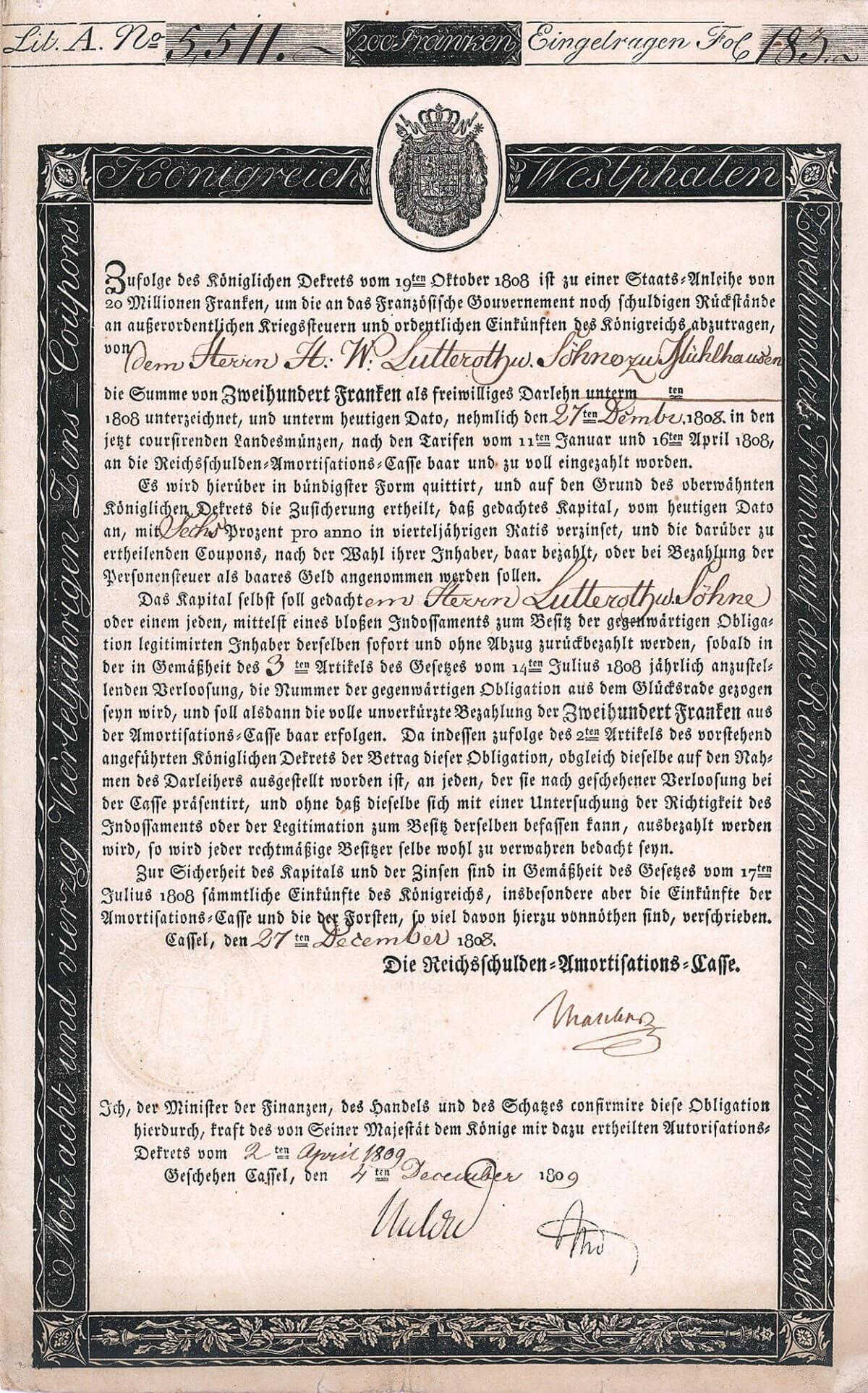 Königreich Westphalen, Kassel, Obligation von 1808. Das Königreich Westphalen ging 1807 aus den nach dem Tilsiter Frieden von Preußen abgetretenen linkselbischen Besitzungen und annektierten Gebieten seiner Verbündeten (Braunschweig, Corvey, z.T. Kurhessen) hervor. König wurde Napoleons jüngster Bruder Jerome.