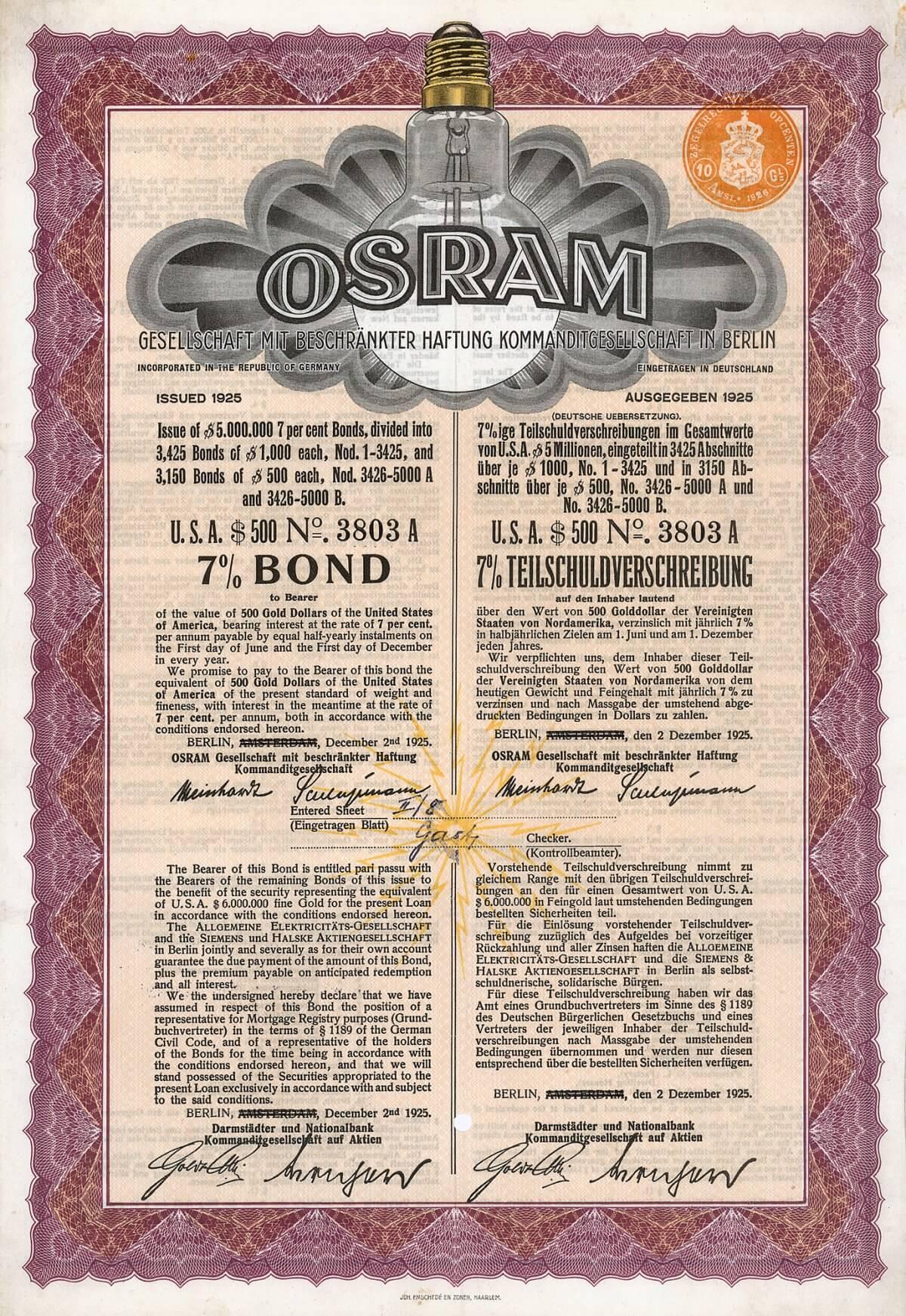 OSRAM GmbH KG, Berlin, Gold Bond über 500 US-$ von 1925. Schon 1880 hatte Siemens & Halske die Entwicklung einer Glühlampe mit Kohlefäden erfolgreich abgeschlossen und 1882 die älteste deutsche Glühlampenfabrik eröffnet. Das Warenzeichen OSRAM wurde ursprünglich 1906 von der Auergesellschaft angemeldet. Es ist ein Kunstwort aus den früher gängigen Glühwendel-Materialien OSmium und WolfRAM. 1919 legten Siemens & Halske, die AEG und die Auergesellschaft ihre Glühlampenproduktion in der neu gegründeten OSRAM GmbH KG zusammen.