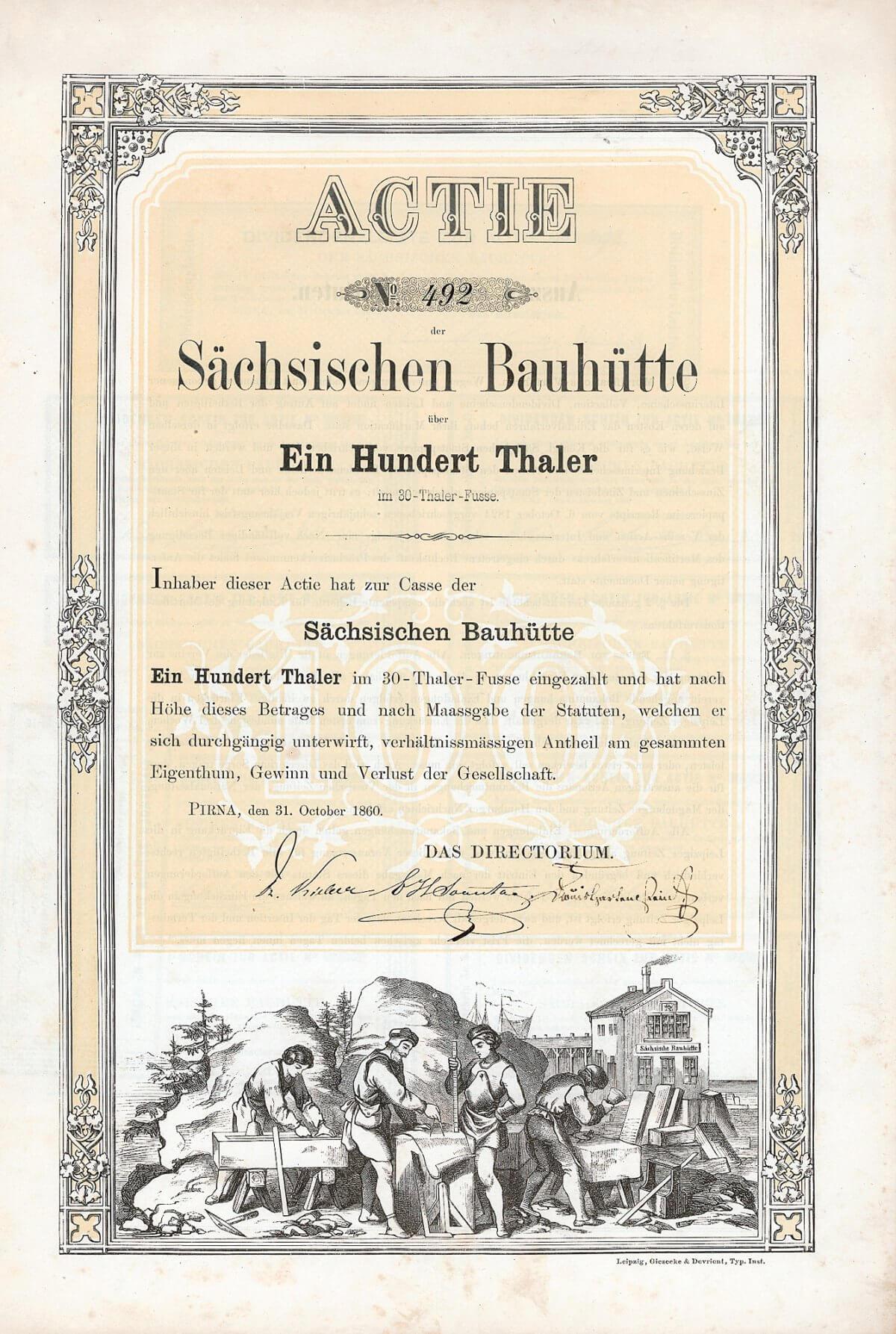 Sächsische Bauhütte, Pirna, Gründeraktie über 100 Taler von 1860. Zur Zeit der Ausgabe dieser Aktie, in der 2. Hälfte des 19. Jh., produzierten in der Region ca. 500 Steinbrüche, von denen in den 50er Jahren des 20. Jh. noch ca. 20 existierten und überwiegend im VEB Elbenaturstein aufgingen. Als der VEB am 1.7.1990 in eine GmbH umgewandelt wurde, löste sich von dieser Gesellschaft die Sächsische Sandsteinwerke GmbH in Pirna ab, die noch heute in der Tradition auch der Sächsischen Bauhütte produziert.