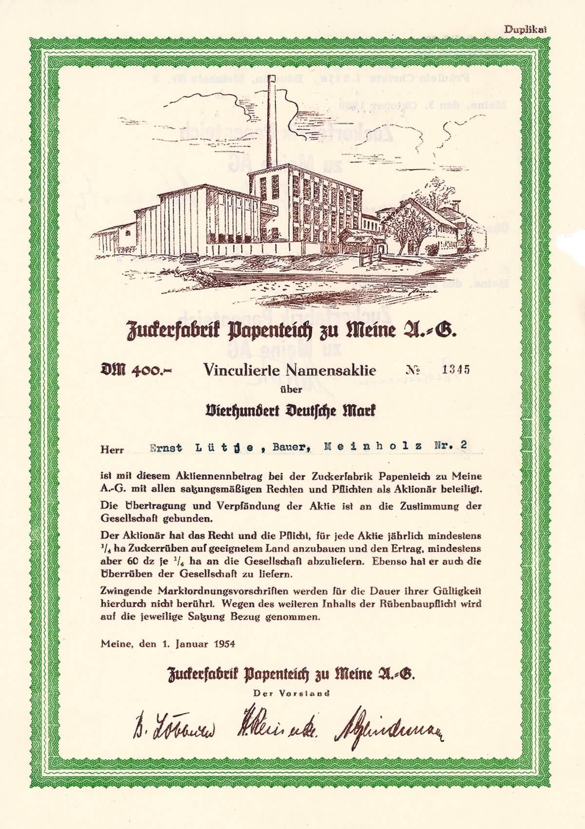 Zuckerfabrik Papenteich zu Meine, Vinculierte Namensaktie über 400 DM, ausgegeben 1954. Die Gesellschaft wurde 1883 gegründet, erbaut von der Braunschweigischen Maschinenbauanstalt. Die Namensaktien (Rübenaktien) waren mit einer Lieferverpflichtung verbunden. 1923 erfolgte der Zusammenschluß mit der Magdeburg-Braunschweigischen Rohrzuckervereinigung. 1925 erwarb man als Konsortium mit vier anderen Zuckerfabriks-Gesellschaften die Aktien der Zuckerraffinerie Braunschweig. Die Zuckerfabrik Papenteich gehörte zu den modernsten Betrieben ihrer Art in Norddeutschland. Sie ging Anfang der 1990er Jahren in die Nordzucker auf. Der Betrieb wurde danach stillgelegt.